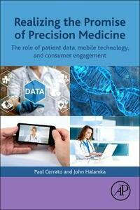 Realizing the Promise of Precision Medicine: The Role of Patient Data, Mobile Technology, and Consumer Engagement - Paul Cerrato,John D. Halamka - cover