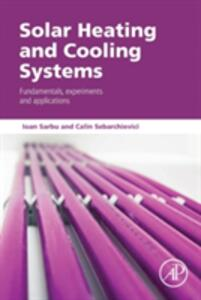 Solar Heating and Cooling Systems: Fundamentals, Experiments and Applications - Ioan Sarbu,Calin Sebarchievici - cover