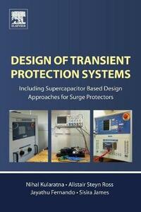 Design of Transient Protection Systems: Including Supercapacitor Based Design Approaches for Surge Protectors - Nihal Kularatna,Alistair Steyn Ross,Jayathu Fernando - cover