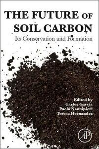 The Future of Soil Carbon: Its Conservation and Formation - cover