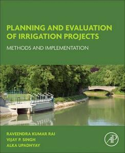 Planning and Evaluation of Irrigation Projects: Methods and Implementation - Raveendra Kumar Rai,Vijay P. Singh,Alka Upadhyay - cover