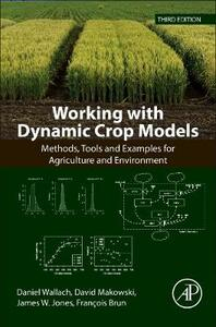 Working with Dynamic Crop Models: Methods, Tools and Examples for Agriculture and Environment - David Makowski,Jones,Daniel Wallach - cover