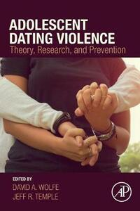 Adolescent Dating Violence: Theory, Research, and Prevention - cover