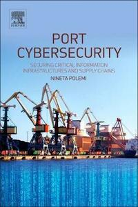 Port Cybersecurity: Securing Critical Information Infrastructures and Supply Chains - Nineta Polemi - cover