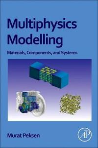 Multiphysics Modeling: Materials, Components, and Systems - Murat Peksen - cover