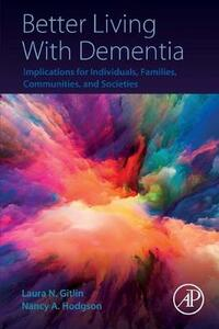 Better Living With Dementia: Implications for Individuals, Families, Communities, and Societies - Laura N. Gitlin,Nancy A. Hodgson - cover