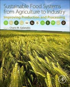 Sustainable Food Systems from Agriculture to Industry: Improving Production and Processing - cover