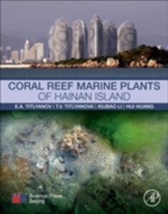 Coral Reef Marine Plants of Hainan Island - Antoninovich Titlyanov,Viktorovna Tamara Titlyanova,Hui Huang - cover