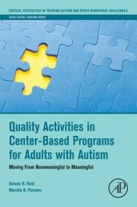 Ebook in inglese Quality Activities in Center-Based Programs for Adults with Autism Parsons, Marsha B. , Reid, Dennis H.