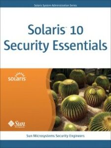 Ebook in inglese Solaris™ 10 Security Essentials Sun Microsystems Security Engineers