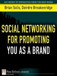 Foto Cover di Social Networking for Promoting YOU as a Brand, Ebook inglese di Deirdre Breakenridge,Brian Solis, edito da Pearson Education