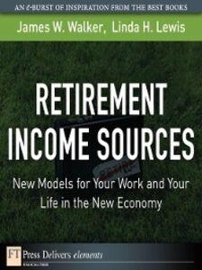 Foto Cover di Retirement Income Sources, Ebook inglese di James W. Walker,Linda H. Lewis, edito da Pearson Education