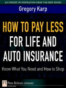 Ebook in inglese How to Pay Less for Life and Auto Insurance Karp, Gregory