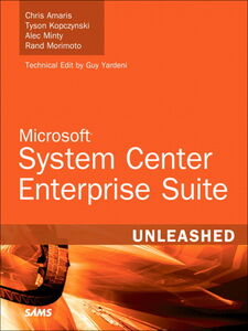 Ebook in inglese Microsoft® System Center Enterprise Suite Unleashed Amaris, Chris , Kopczynski, Tyson , Minty, Alec , Morimoto, Rand