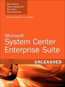 Ebook in inglese Microsoft® System Center Enterprise Suite Unleashed Amaris, Chris , Kopczynski, Tyson , Minty, Alec , Morimoto, Rand