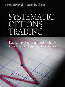 Foto Cover di Systematic Options Trading, Ebook inglese di Sergey Izraylevich Ph.D.,Vadim Tsudikman, edito da Pearson Education