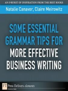 Ebook in inglese Some Essential Grammar Tips for More Effective Business Writing Canavor, Natalie , Meirowitz, Claire