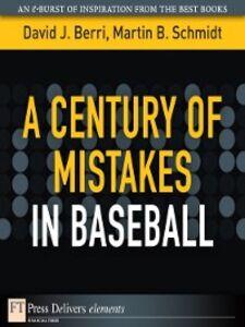 Foto Cover di A Century of Mistakes in Baseball, Ebook inglese di David Berri,Martin Schmidt, edito da Pearson Education