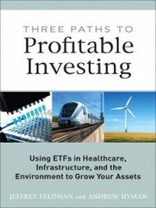 Ebook in inglese Three Paths to Profitable Investing Feldman, Jeffrey , Hyman, Andrew