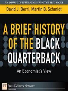Ebook in inglese A Brief History of the Black Quarterback Berri, David , Schmidt, Martin