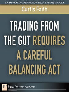 Foto Cover di Trading from the Gut Requires a Careful Balancing Act, Ebook inglese di Curtis Faith, edito da Pearson Education