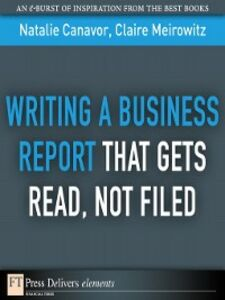 Foto Cover di Writing a Business Report That Gets Read, Not Filed, Ebook inglese di Natalie Canavor,Claire Meirowitz, edito da Pearson Education