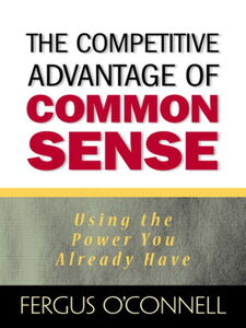 Ebook in inglese The Competitive Advantage of Common Sense O'Connell, Fergus