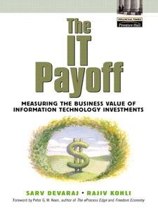 Ebook in inglese The IT Payoff Devaraj, Sarv , Kohli, Rajiv
