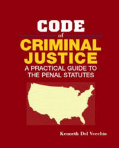 Code of Criminal Justice: A Practical Guide to the Penal Statutes - Kenneth Del Vecchio - cover