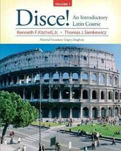 Disce! An Introductory Latin Course, Volume 1 - Kenneth Kitchell,Thomas J. Sienkewicz - cover