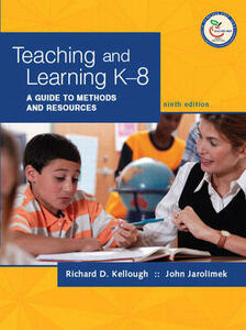 Teaching and Learning K-8: A Guide to Methods and Resources - John Jarolimek,Richard D. Kellough - cover