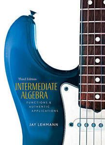 Intermediate Algebra: Functions & Authentic Applications Value Package (Includes Mymathlab/Mystatlab Student Access) - Jay Lehmann - cover