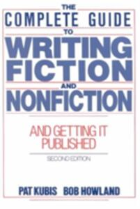 Complete Guide to Writing Fiction and Nonfiction, and Getting it Published - Pat Kubis - cover