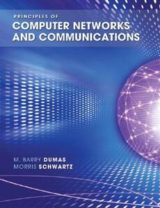 Principles of Computer Networks and Communications: United States Edition - Morris S. Schwartz,M. Barry Dumas - cover
