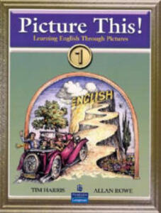Picture This!: Learning English Through Pictures - Tim Harris,Allan Rowe - cover