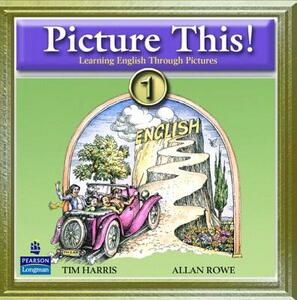 Picture This! 1: Learning English Through Pictures Audio CD - Tim Harris,Allan Rowe - cover