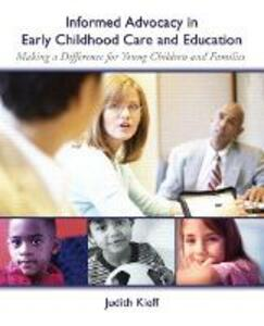 Informed Advocacy in Early Childhood Care and Education: Making a Difference for Young Children and Families - Judith E. Kieff - cover