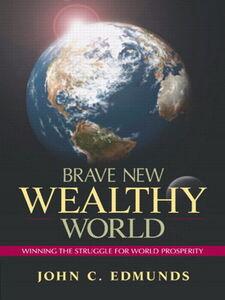 Ebook in inglese Brave New Wealthy World Edmunds, John C.