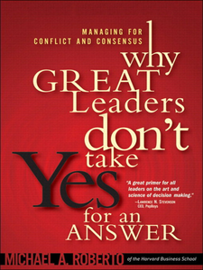 Ebook in inglese Why Great Leaders Don't Take Yes for an Answer Roberto, Michael A.