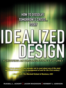 Ebook in inglese Idealized Design Ackoff, Russell L. , Addison, Herbert J. , Magidson, Jason