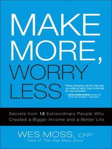 Foto Cover di Make More, Worry Less, Ebook inglese di Wes Moss, edito da Pearson Education