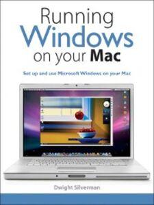 Foto Cover di Running Windows on Your Mac, Ebook inglese di Dwight Silverman, edito da Pearson Education