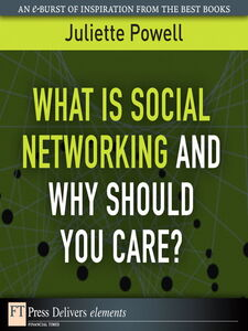 Foto Cover di What Is Social Networking and Why Should You Care?, Ebook inglese di Juliette Powell, edito da Pearson Education