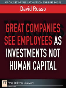 Foto Cover di Great Companies See Employees as Investments Not Human Capital, Ebook inglese di David Russo, edito da Pearson Education