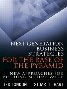 Ebook in inglese Next Generation Business Strategies for the Base of the Pyramid Hart, Stuart L. , London, Ted