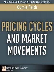 Foto Cover di Pricing Cycles and Market Movements, Ebook inglese di Curtis Faith, edito da Pearson Education