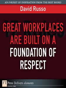 Foto Cover di Great Workplaces Are Built on a Foundation of Respect, Ebook inglese di David Russo, edito da Pearson Education
