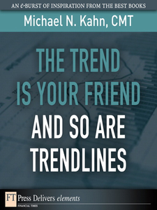 Ebook in inglese The Trend Is Your Friend and so Are Trendlines CMT, Michael N. Kahn