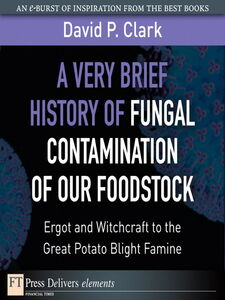 Foto Cover di A Very Brief History of Fungal Contamination of Our Foodstock, Ebook inglese di David Clark, edito da Pearson Education