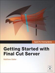 Foto Cover di Getting Started with Final Cut Server, Ebook inglese di Matthew Geller, edito da Pearson Education